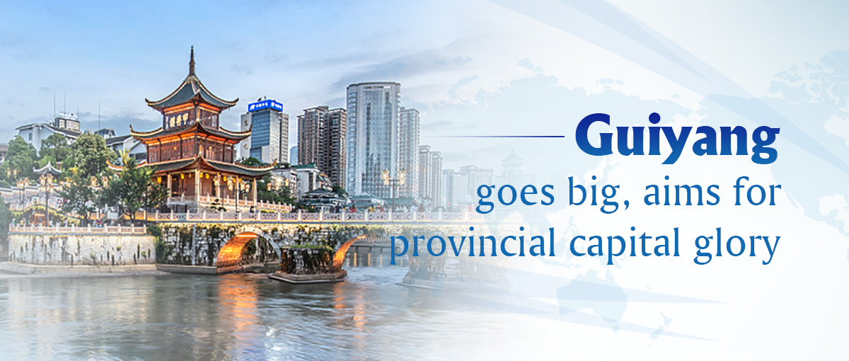 Guiyang goes big, aims for provincial capital glory