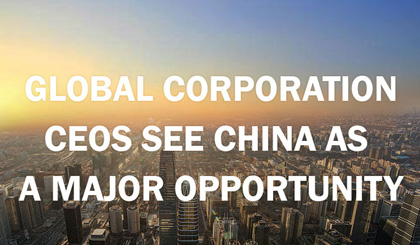 Global corporation CEOs see China as a major opportunity